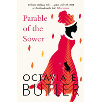 Parable of the Sower: A powerful tale of a dark and dystopian future by Octavia E. Butler, 9781472263667