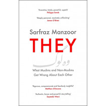 They: What Muslims and Non-Muslims Get Wrong About Each Other by Sarfraz Manzoor, 9781472266835