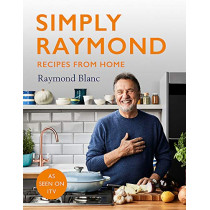 Simply Raymond: 100 quick and easy recipes by Raymond Blanc, 9781472267603