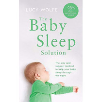 The Baby Sleep Solution: The stay-and-support method to help your baby sleep through the night by Lucy Wolfe, 9781472269157