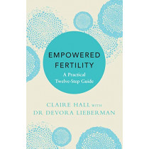 Empowered Fertility: A Practical Twelve Step Guide by Claire Hall, 9781472269737