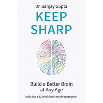 Keep Sharp: How To Build a Better Brain at Any Age by Sanjay Gupta, 9781472274212