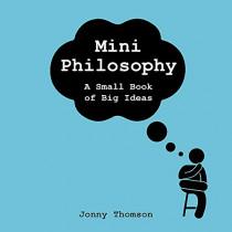 Mini Philosophy: A Small Book of Big Ideas by Jonny Thomson, 9781472282170
