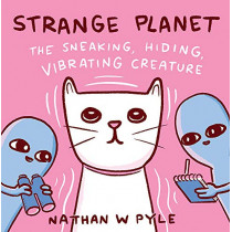 Strange Planet: The Sneaking, Hiding, Vibrating Creature by Nathan W. Pyle, 9781472286598