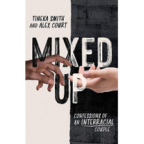Mixed Up: Confessions of an Interracial Couple by Tineka Smith, 9781472286987