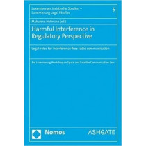 Harmful Interference in Regulatory Perspective: Legal rules for interference-free radio communication by Mahulena Hofmann, 9781472473806