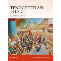 Tenochtitlan 1519-21: Clash of Civilizations by Si Sheppard, 9781472820181