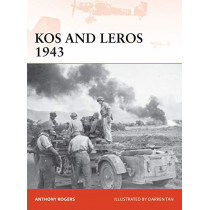 Kos and Leros 1943: The German Conquest of the Dodecanese by Anthony Rogers, 9781472835116