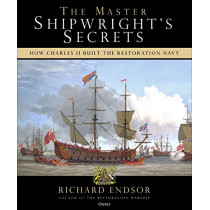 The Master Shipwright's Secrets: How Charles II built the Restoration Navy by Richard Endsor, 9781472838384