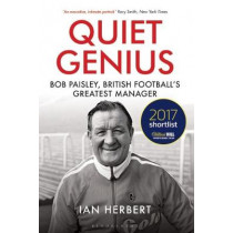 Quiet Genius: Bob Paisley, British football's greatest manager SHORTLISTED FOR THE WILLIAM HILL SPORTS BOOK OF THE YEAR 2017 by Ian Herbert, 9781472937339