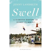 Swell: A Waterbiography The Sunday Times SPORT BOOK OF THE YEAR 2017 by Jenny Landreth, 9781472938961