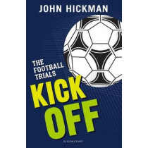 The Football Trials: Kick Off by John Hickman, 9781472944115