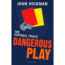 The Football Trials: Dangerous Play by John Hickman, 9781472944153