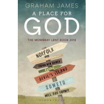 A Place for God: The Mowbray Lent Book 2018 by Graham James, 9781472945266