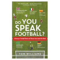 Do You Speak Football?: A Glossary of Football Words and Phrases from Around the World by Tom Williams, 9781472947215