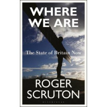 Where We Are: The State of Britain Now by Roger Scruton, 9781472947888