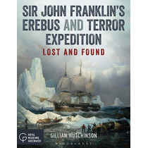 Sir John Franklin's Erebus and Terror Expedition: Lost and Found by Gillian Hutchinson, 9781472948694