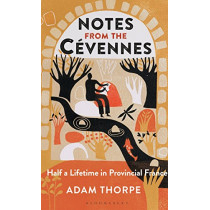 Notes from the Cevennes: Half a Lifetime in Provincial France by Adam Thorpe, 9781472951298