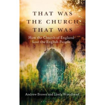 That Was The Church That Was: How the Church of England Lost the English People by Andrew Brown, 9781472951984