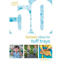 50 Fantastic Ideas for Tuff Trays by Sally Wright, 9781472954282
