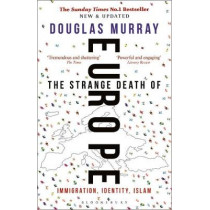 The Strange Death of Europe: Immigration, Identity, Islam by Douglas Murray, 9781472958006
