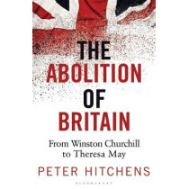 The Abolition of Britain by Peter Hitchens, 9781472959928