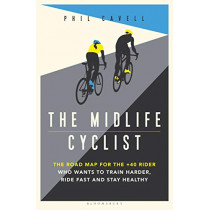 The Midlife Cyclist: How to Ride Strong and Stay Healthy by Phil Cavell, 9781472961389