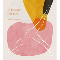 Yoga: A Manual for Life by Ms Naomi Annand, 9781472963222