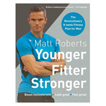 Matt Roberts' Younger, Fitter, Stronger by Matt Roberts, 9781472964496