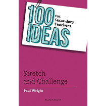 100 Ideas for Secondary Teachers: Stretch and Challenge by Paul Wright, 9781472965578