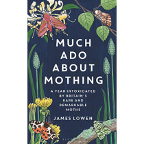 Much ADO about Mothing: A Year Intoxicated by Britain's Rare and Remarkable Moths by James Lowen, 9781472966971