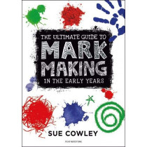 The Ultimate Guide to Mark Making in the Early Years by Sue Cowley, 9781472967084