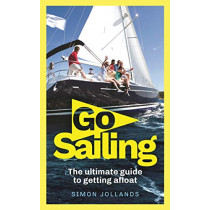 Go Sailing: The Complete Beginner's Guide to Getting Afloat by Simon Jollands, 9781472969002