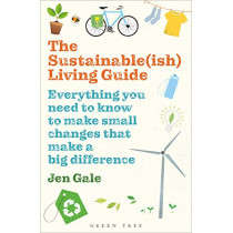 The Sustainable(ish) Living Guide: Everything you need to know to make small changes that make a big difference by Jen Gale, 9781472969125