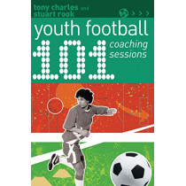 101 Youth Football Coaching Sessions by Tony Charles, 9781472969156