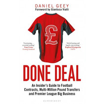 Done Deal: An Insider's Guide to Football Contracts, Multi-Million Pound Transfers and Premier League Big Business by Daniel Geey, 9781472969866