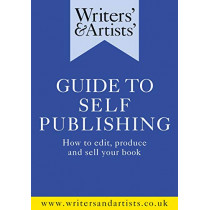 Writers' & Artists' Guide to Self-Publishing: How to edit, produce and sell your book, 9781472970299