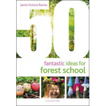 50 Fantastic Ideas for Forest School by Jamie Victoria Barnes, 9781472973726