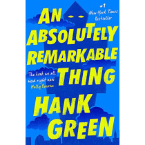 An Absolutely Remarkable Thing by Hank Green, 9781473224209