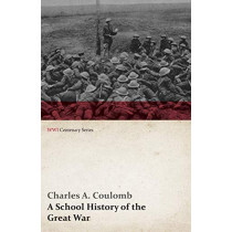 A School History of the Great War (WWI Centenary Series) by Charles A Coulomb, 9781473314764