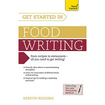 Get Started in Food Writing: The complete guide to writing about food, cooking, recipes and gastronomy by Kerstin Rodgers, 9781473600362