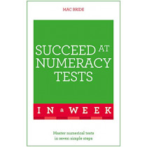 Succeed At Numeracy Tests In A Week: Master Numerical Tests In Seven Simple Steps by Mac Bride, 9781473609372