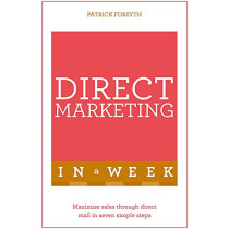 Direct Marketing In A Week: Maximize Sales Through Direct Mail In Seven Simple Steps by Patrick Forsyth, 9781473609549