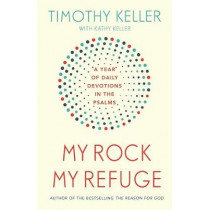 My Rock; My Refuge: A Year of Daily Devotions in the Psalms (US title: The Songs of Jesus) by Timothy Keller, 9781473614253