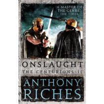 Onslaught: The Centurions II by Anthony Riches, 9781473628786