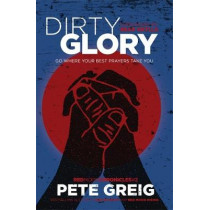 Dirty Glory: Go Where Your Best Prayers Take You (Red Moon Chronicles #2) by Pete Greig, 9781473631717