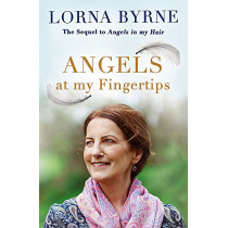 Angels at My Fingertips: The sequel to Angels in My Hair: How angels and our loved ones help guide us by Lorna Byrne, 9781473635913