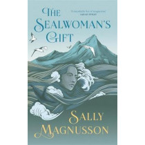 The Sealwoman's Gift: the extraordinary book club novel of 17th century Iceland by Sally Magnusson, 9781473638983
