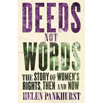 Deeds Not Words: The Story of Women's Rights - Then and Now by Helen Pankhurst, 9781473646872