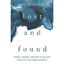 Lost and Found: Why Losing Our Memories Doesn't Mean Losing Ourselves by Dr Jules Montague, 9781473646940